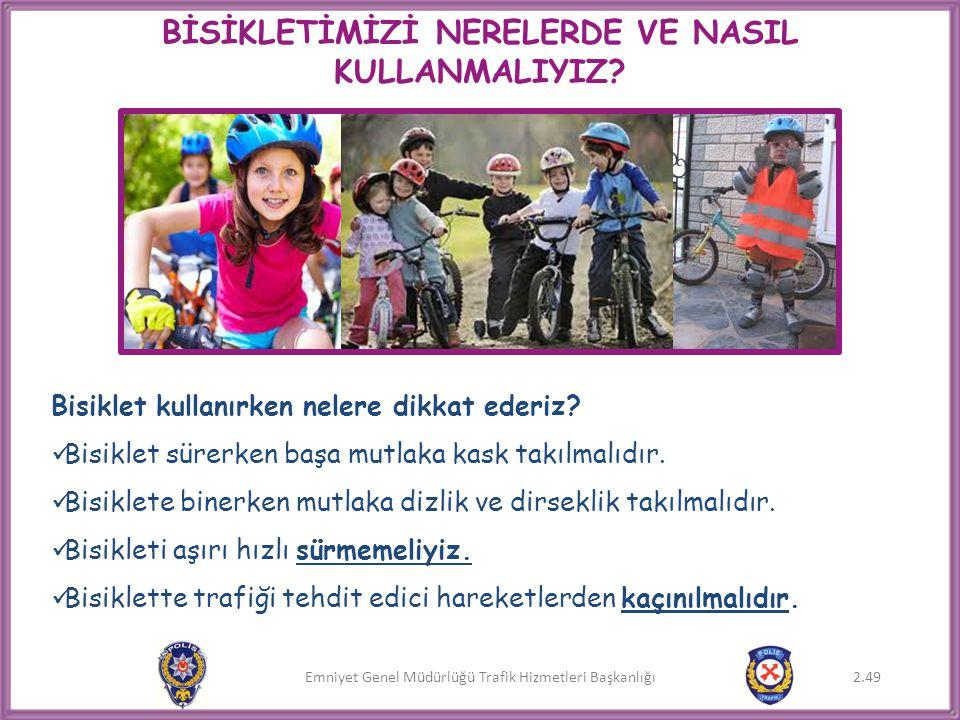 Emniyet Genel Müdürlüğü Trafik Hizmetleri Başkanlığı Bisiklet kullanırken nelere dikkat ederiz?  Bisiklet sürerken başa mutlaka kask takılmalıdır. 