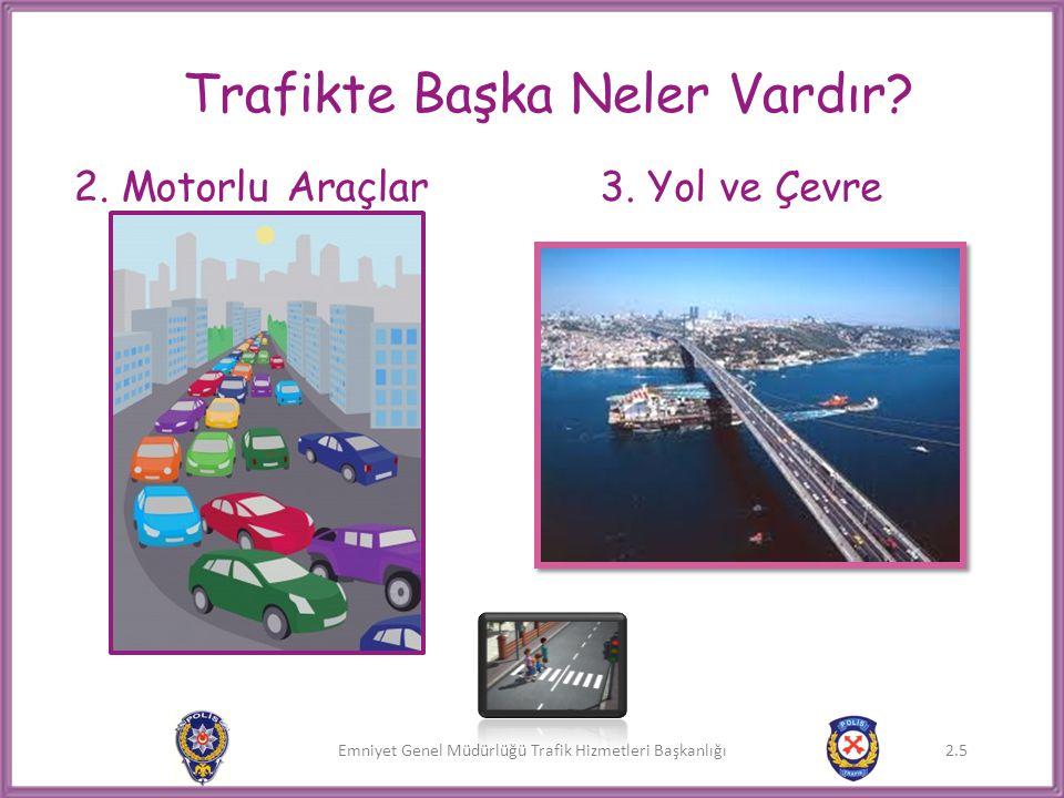 Emniyet Genel Müdürlüğü Trafik Hizmetleri Başkanlığı 2.6 TRAFİK KURALLARI NEDEN KONMUŞTUR.