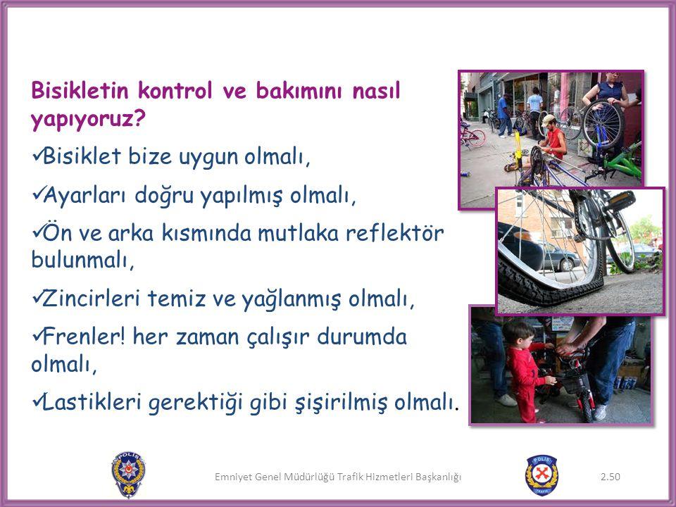 Emniyet Genel Müdürlüğü Trafik Hizmetleri Başkanlığı Bisikletin kontrol ve bakımını nasıl yapıyoruz?  Bisiklet bize uygun olmalı,  Ayarları doğru ya
