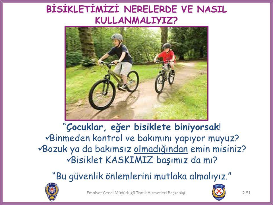 """Emniyet Genel Müdürlüğü Trafik Hizmetleri Başkanlığı """"Çocuklar, eğer bisiklete biniyorsak!  Binmeden kontrol ve bakımını yapıyor muyuz?  Bozuk ya da"""