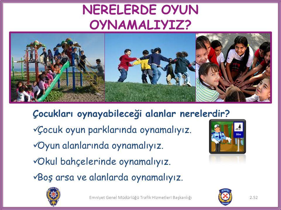 Emniyet Genel Müdürlüğü Trafik Hizmetleri Başkanlığı NERELERDE OYUN OYNAMALIYIZ? Çocukları oynayabileceği alanlar nerelerdir?  Çocuk oyun parklarında