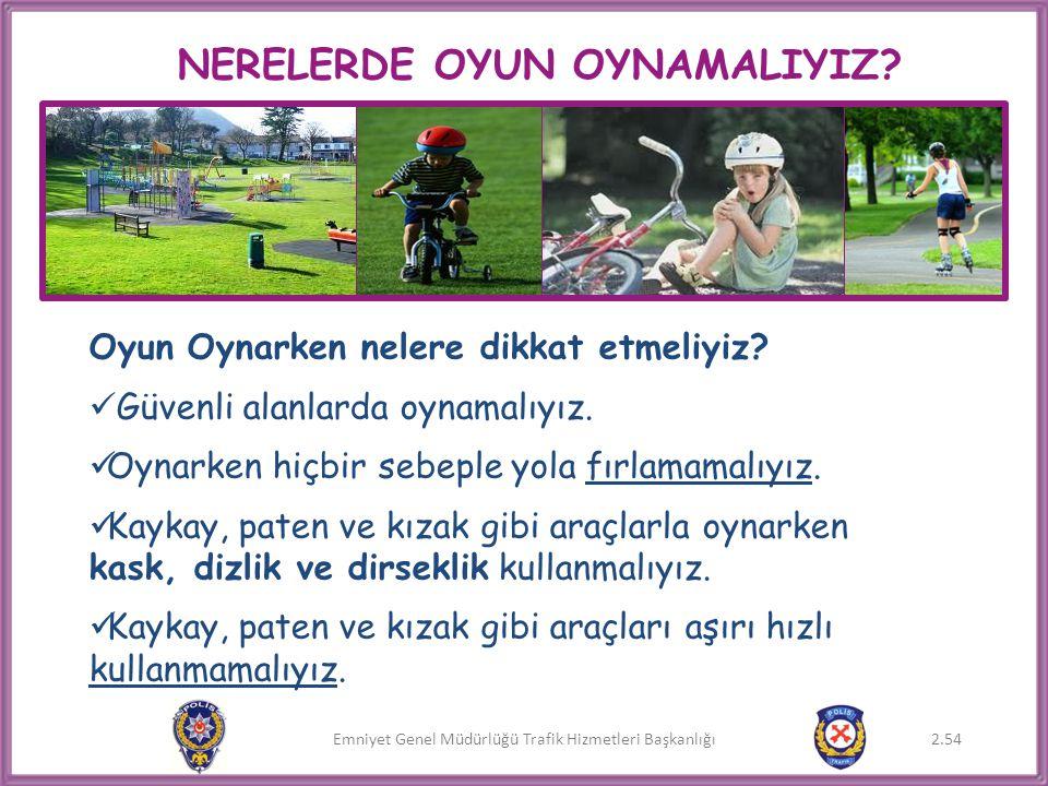 Emniyet Genel Müdürlüğü Trafik Hizmetleri Başkanlığı NERELERDE OYUN OYNAMALIYIZ? Oyun Oynarken nelere dikkat etmeliyiz?  Güvenli alanlarda oynamalıyı