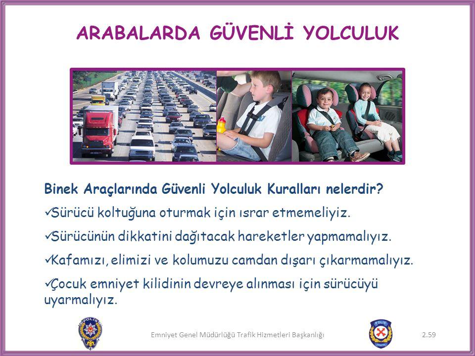 Emniyet Genel Müdürlüğü Trafik Hizmetleri Başkanlığı ARABALARDA GÜVENLİ YOLCULUK Binek Araçlarında Güvenli Yolculuk Kuralları nelerdir?  Sürücü koltu