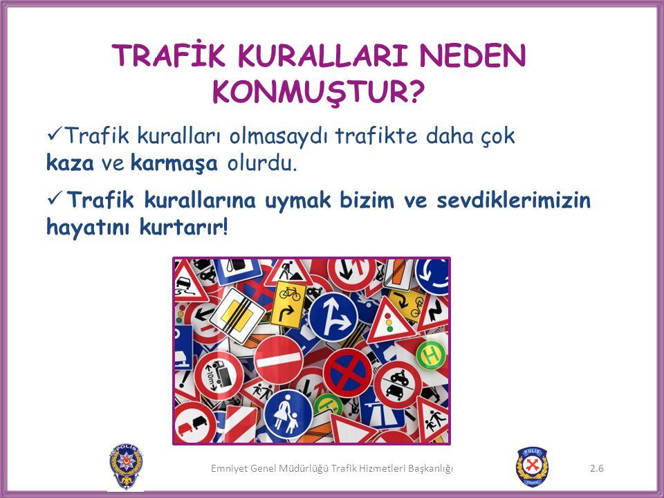 Emniyet Genel Müdürlüğü Trafik Hizmetleri Başkanlığı 2.7  Sürücülerin uyması gereken kurallar,  Yayaların uyması gereken kurallar,  Yolcuların uyması gereken gereken kurallar vardır.