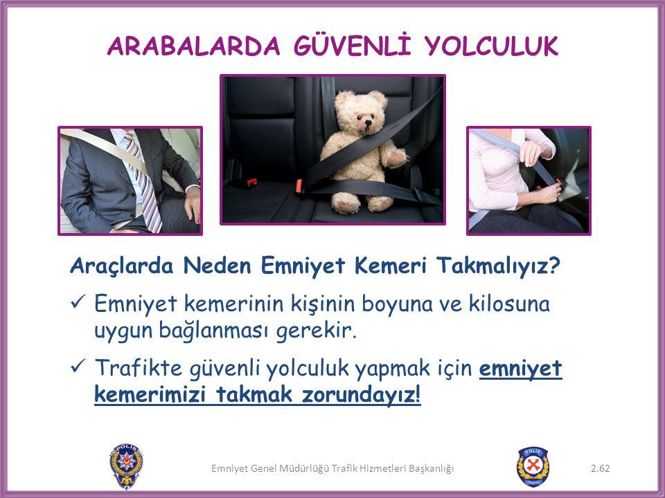 Emniyet Genel Müdürlüğü Trafik Hizmetleri Başkanlığı Araçlarda Neden Emniyet Kemeri Takmalıyız?  Emniyet kemerinin kişinin boyuna ve kilosuna uygun b