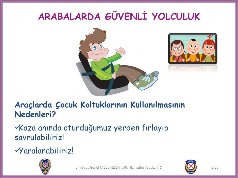 Emniyet Genel Müdürlüğü Trafik Hizmetleri Başkanlığı Araçlarda Çocuk Koltuklarının Kullanılmasının Nedenleri?  Kaza anında oturduğumuz yerden fırlayı