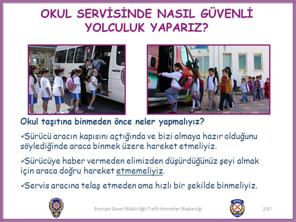 Emniyet Genel Müdürlüğü Trafik Hizmetleri Başkanlığı OKUL SERVİSİNDE NASIL GÜVENLİ YOLCULUK YAPARIZ? Okul taşıtına binmeden önce neler yapmalıyız?  S