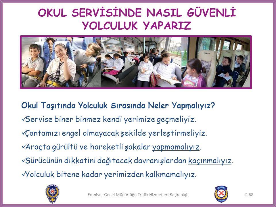 Emniyet Genel Müdürlüğü Trafik Hizmetleri Başkanlığı OKUL SERVİSİNDE NASIL GÜVENLİ YOLCULUK YAPARIZ Okul Taşıtında Yolculuk Sırasında Neler Yapmalıyız