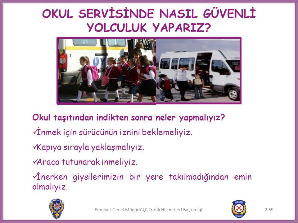 Emniyet Genel Müdürlüğü Trafik Hizmetleri Başkanlığı OKUL SERVİSİNDE NASIL GÜVENLİ YOLCULUK YAPARIZ? Okul taşıtından indikten sonra neler yapmalıyız?