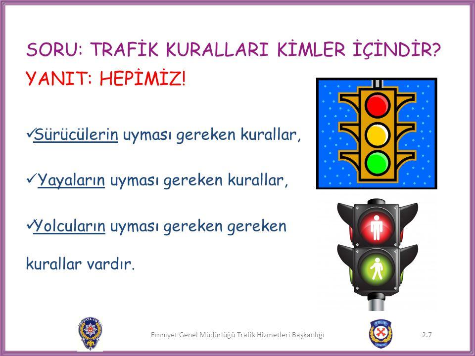 Emniyet Genel Müdürlüğü Trafik Hizmetleri Başkanlığı 2.8 TRAFİK KURALLARI Sürücülerin uyması gereken kurallar:  Trafikte hız sınırlarına uyarlar.