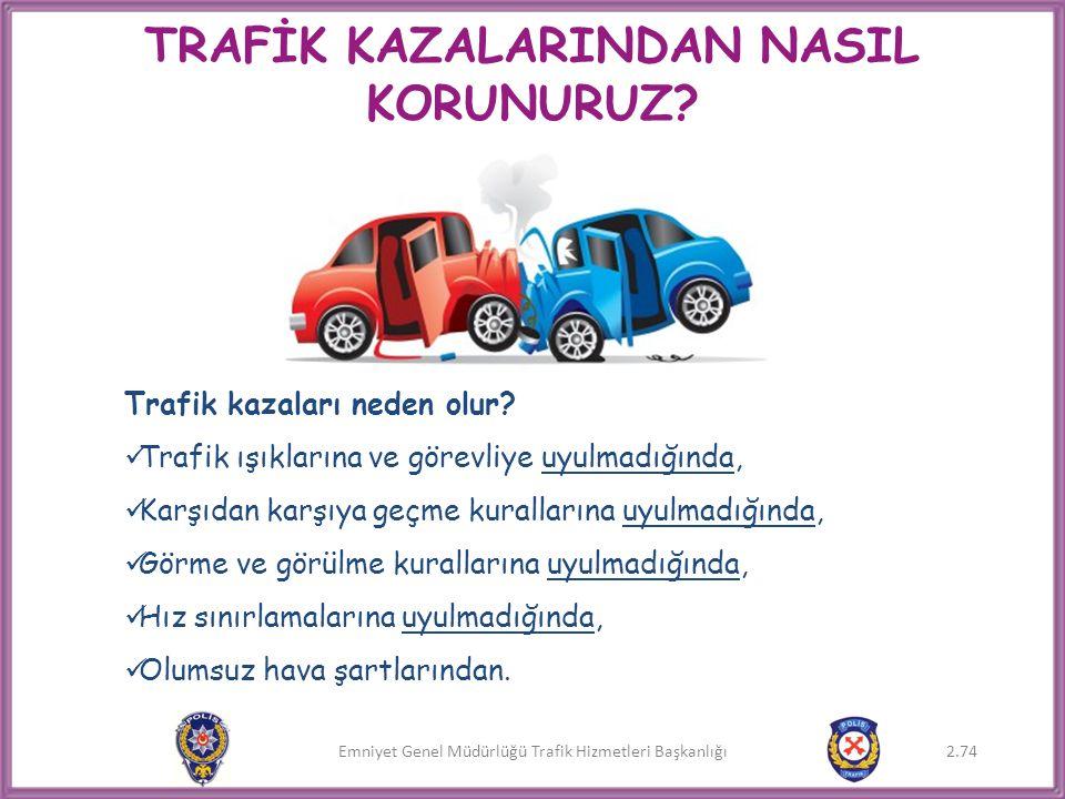 Emniyet Genel Müdürlüğü Trafik Hizmetleri Başkanlığı TRAFİK KAZALARINDAN NASIL KORUNURUZ? Trafik kazaları neden olur?  Trafik ışıklarına ve görevliye