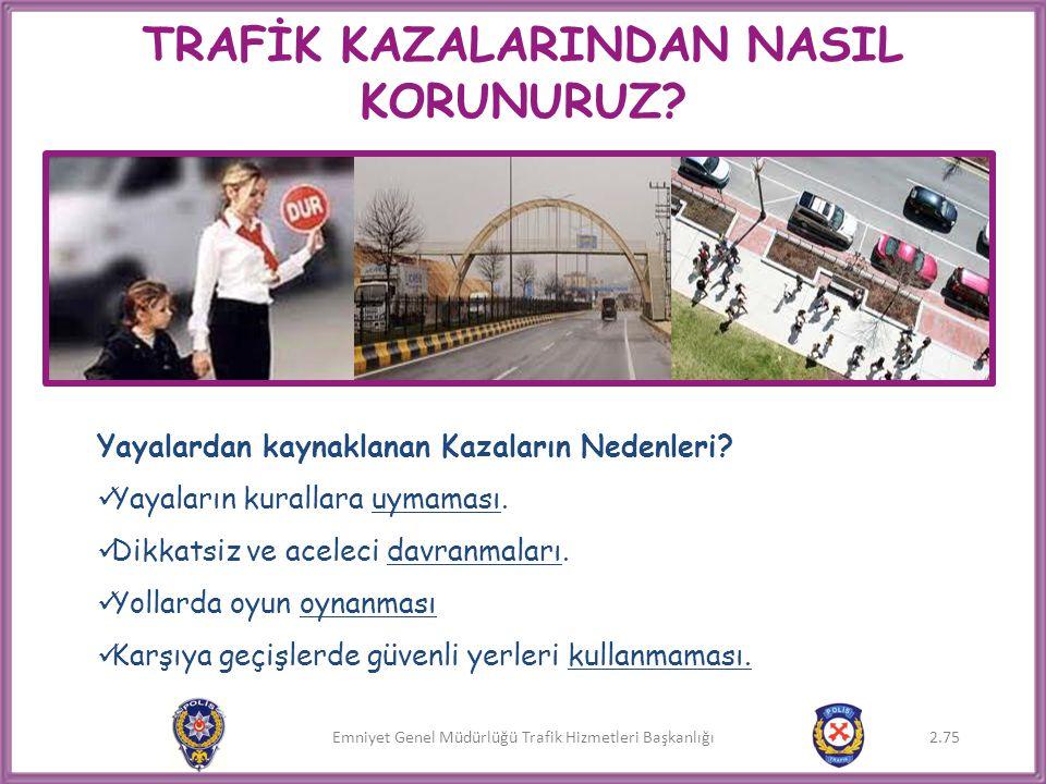 Emniyet Genel Müdürlüğü Trafik Hizmetleri Başkanlığı TRAFİK KAZALARINDAN NASIL KORUNURUZ? Yayalardan kaynaklanan Kazaların Nedenleri?  Yayaların kura