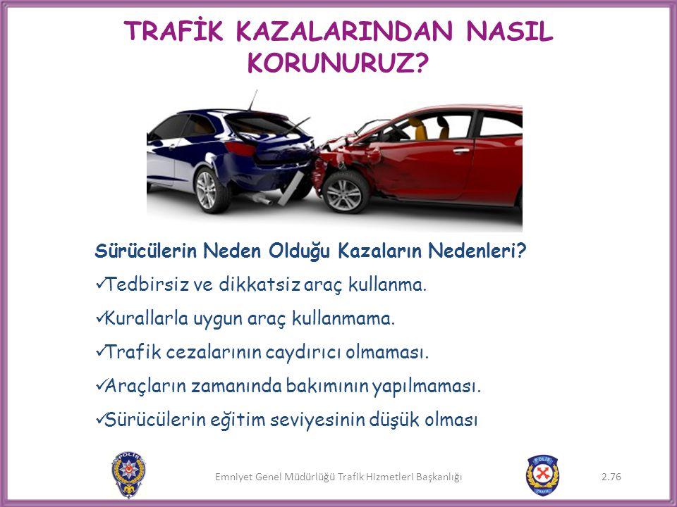 Emniyet Genel Müdürlüğü Trafik Hizmetleri Başkanlığı TRAFİK KAZALARINDAN NASIL KORUNURUZ? Sürücülerin Neden Olduğu Kazaların Nedenleri?  Tedbirsiz ve