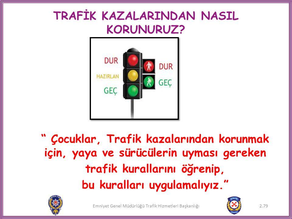 """Emniyet Genel Müdürlüğü Trafik Hizmetleri Başkanlığı TRAFİK KAZALARINDAN NASIL KORUNURUZ? """" Çocuklar, Trafik kazalarından korunmak için, yaya ve sürüc"""
