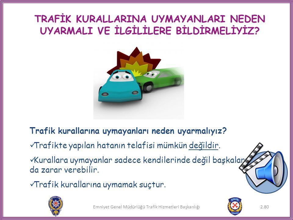 Emniyet Genel Müdürlüğü Trafik Hizmetleri Başkanlığı TRAFİK KURALLARINA UYMAYANLARI NEDEN UYARMALI VE İLGİLİLERE BİLDİRMELİYİZ? Trafik kurallarına uym