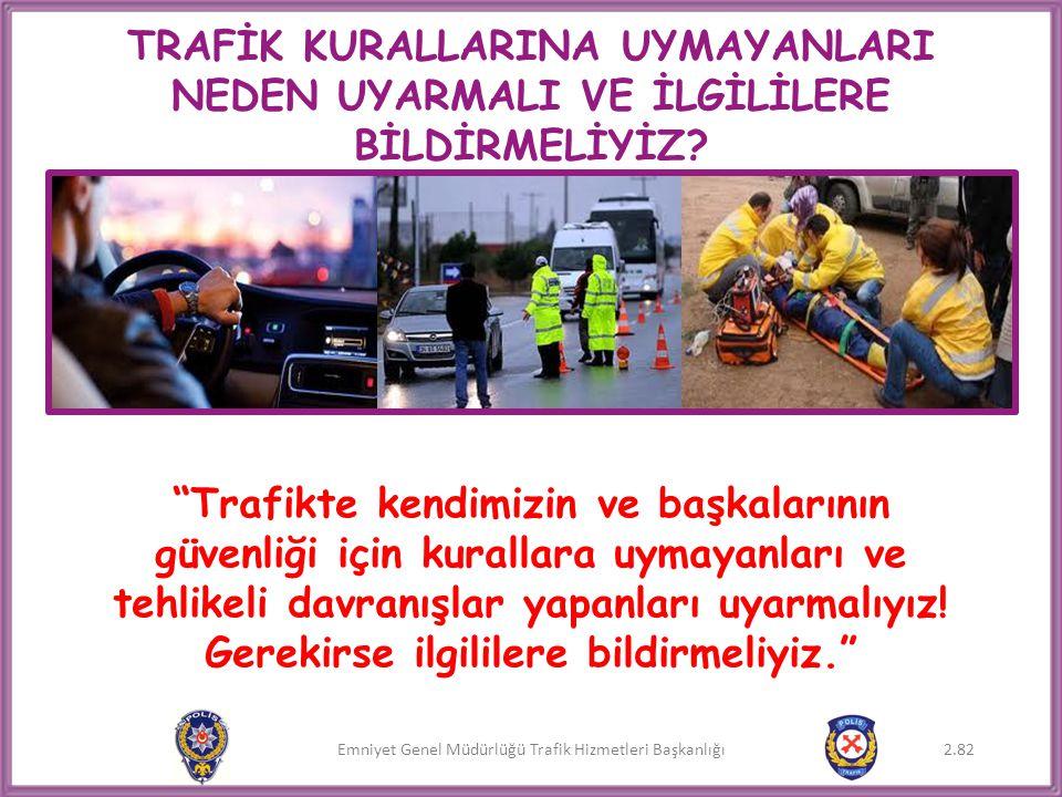 """Emniyet Genel Müdürlüğü Trafik Hizmetleri Başkanlığı TRAFİK KURALLARINA UYMAYANLARI NEDEN UYARMALI VE İLGİLİLERE BİLDİRMELİYİZ? """"Trafikte kendimizin v"""