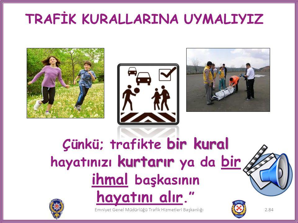 Emniyet Genel Müdürlüğü Trafik Hizmetleri Başkanlığı TRAFİK KURALLARINA UYMALIYIZ bir kural kurtarır Çünkü; trafikte bir kural hayatınızı kurtarır ya
