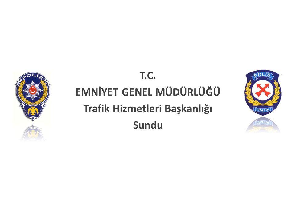 T.C. EMNİYET GENEL MÜDÜRLÜĞÜ Trafik Hizmetleri Başkanlığı Sundu