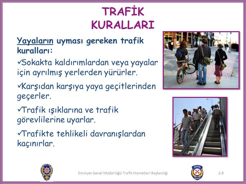 Emniyet Genel Müdürlüğü Trafik Hizmetleri Başkanlığı 2.9 TRAFİK KURALLARI Yayaların uyması gereken trafik kuralları:  Sokakta kaldırımlardan veya yay