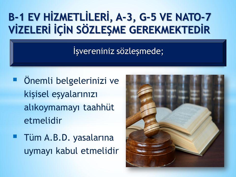 B-1 EV HİZMETLİLERİ, A-3, G-5 VE NATO-7 VİZELERİ İÇİN SÖZLEŞME GEREKMEKTEDİR İşvereniniz sözleşmede;  Önemli belgelerinizi ve kişisel eşyalarınızı al