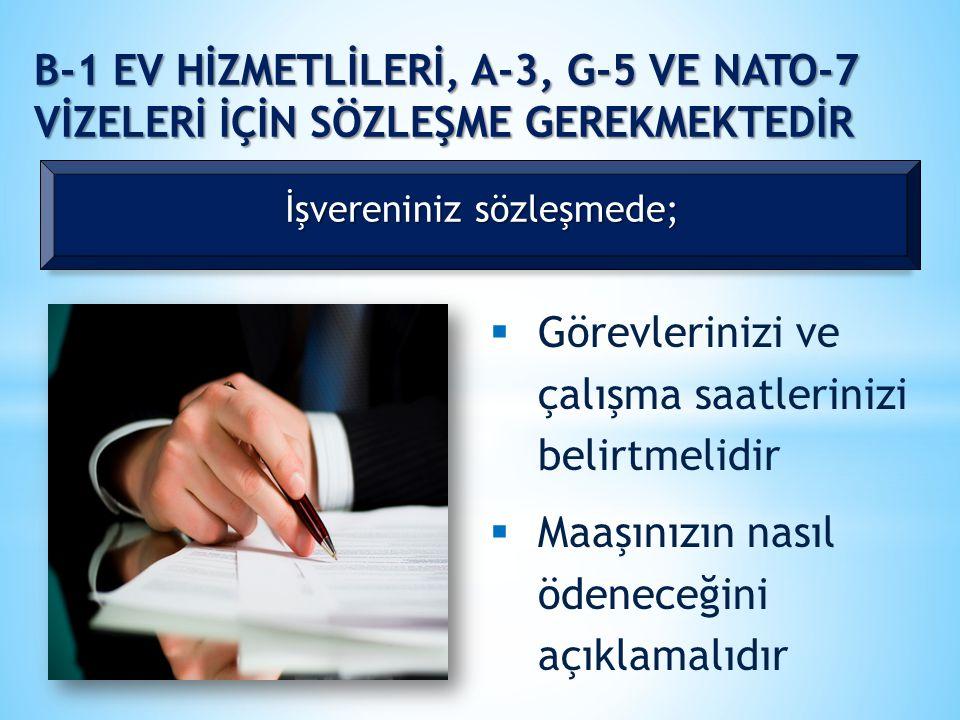 B-1 EV HİZMETLİLERİ, A-3, G-5 VE NATO-7 VİZELERİ İÇİN SÖZLEŞME GEREKMEKTEDİR  Görevlerinizi ve çalışma saatlerinizi belirtmelidir  Maaşınızın nasıl ödeneceğini açıklamalıdır İşvereniniz sözleşmede;