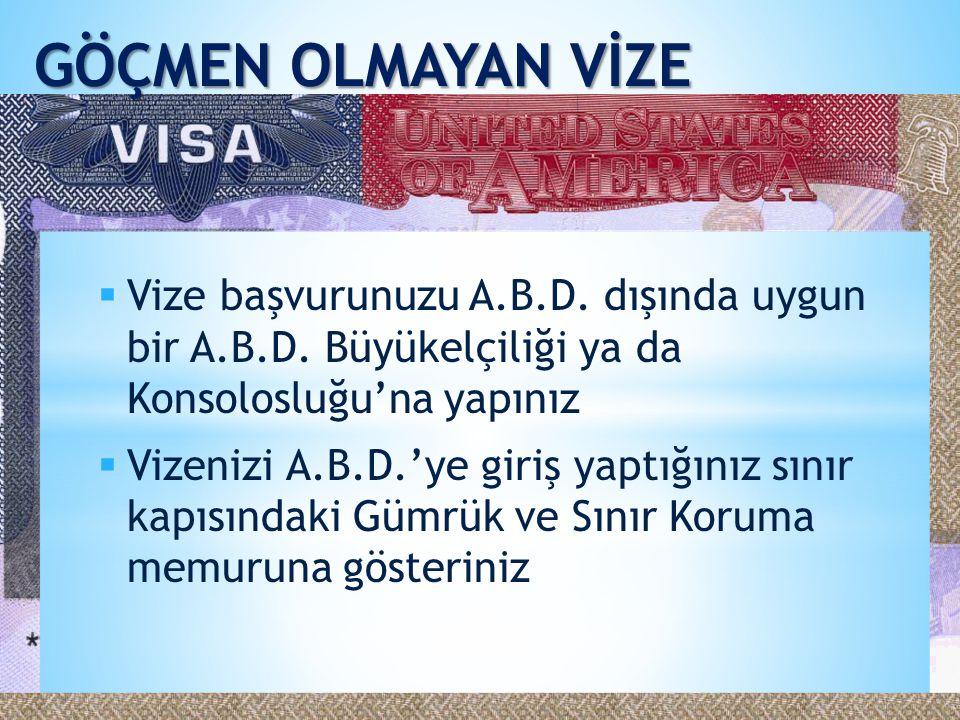 Vize başvurunuzu A.B.D. dışında uygun bir A.B.D. Büyükelçiliği ya da Konsolosluğu'na yapınız  Vizenizi A.B.D.'ye giriş yaptığınız sınır kapısındaki