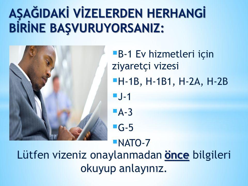 önce Lütfen vizeniz onaylanmadan önce bilgileri okuyup anlayınız.  B-1 Ev hizmetleri için ziyaretçi vizesi  H-1B, H-1B1, H-2A, H-2B  J-1  A-3  G-