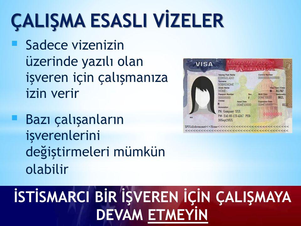  Sadece vizenizin üzerinde yazılı olan işveren için çalışmanıza izin verir  Bazı çalışanların işverenlerini değiştirmeleri mümkün olabilir İSTİSMARCI BİR İŞVEREN İÇİN ÇALIŞMAYA DEVAM ETMEYİN ÇALIŞMA ESASLI VİZELER