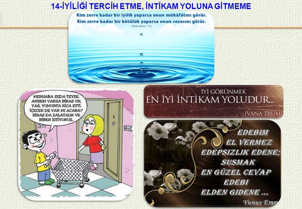 14-İYİLİĞİ TERCİH ETME, İNTİKAM YOLUNA GİTMEME