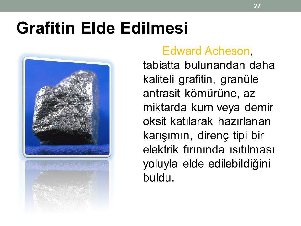 Grafitin Elde Edilmesi 27 Edward Acheson, tabiatta bulunandan daha kaliteli grafitin, granüle antrasit kömürüne, az miktarda kum veya demir oksit katı