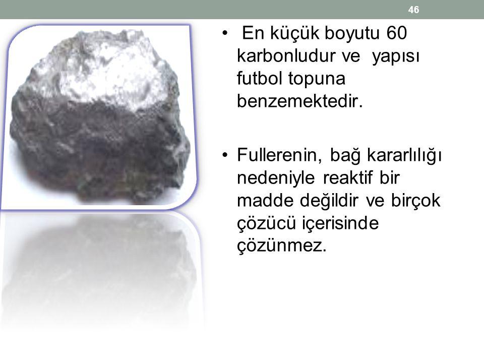 • En küçük boyutu 60 karbonludur ve yapısı futbol topuna benzemektedir. •Fullerenin, bağ kararlılığı nedeniyle reaktif bir madde değildir ve birçok çö