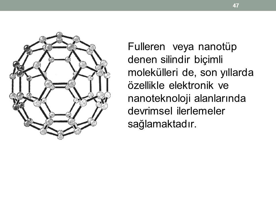 Fulleren veya nanotüp denen silindir biçimli molekülleri de, son yıllarda özellikle elektronik ve nanoteknoloji alanlarında devrimsel ilerlemeler sağl