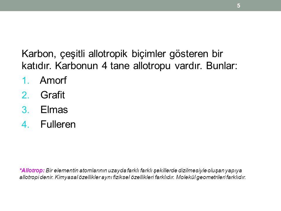 Karbon, çeşitli allotropik biçimler gösteren bir katıdır. Karbonun 4 tane allotropu vardır. Bunlar: 1. Amorf 2. Grafit 3. Elmas 4. Fulleren 5 *Allotro