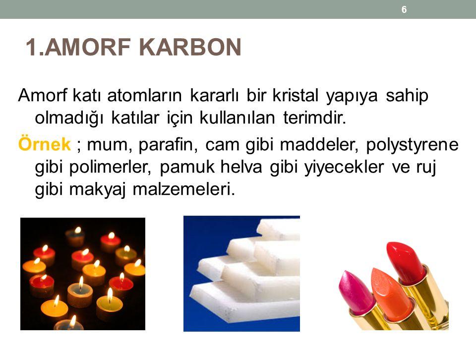 1.AMORF KARBON Amorf katı atomların kararlı bir kristal yapıya sahip olmadığı katılar için kullanılan terimdir. Örnek ; mum, parafin, cam gibi maddele