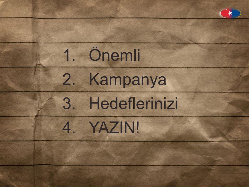 1.Önemli 2.Kampanya 3.Hedeflerinizi 4.YAZIN!