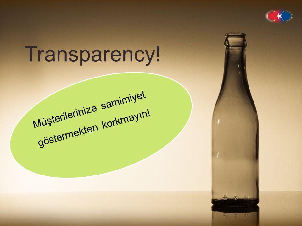 Transparency ! Müşterilerinize samimiyet göstermekten korkmayın!