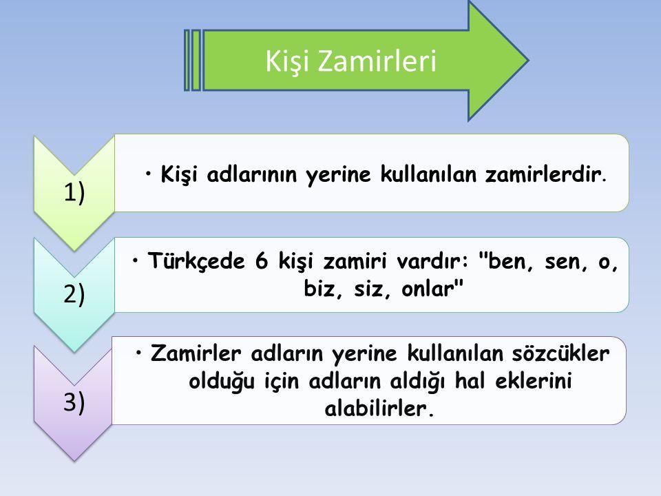 1) •Kişi adlarının yerine kullanılan zamirlerdir. 2) •Türkçede 6 kişi zamiri vardır: