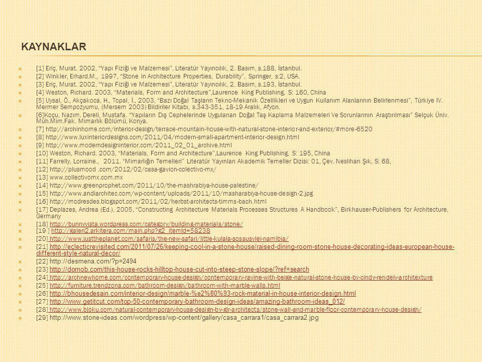 """KAYNAKLAR  [1] Eriç, Murat. 2002, """"Yapı Fiziği ve Malzemesi"""", Literatür Yayıncılık, 2. Basım, s.188, İstanbul.  [2] Winkler, Erhard.M., 1997, """"Stone"""