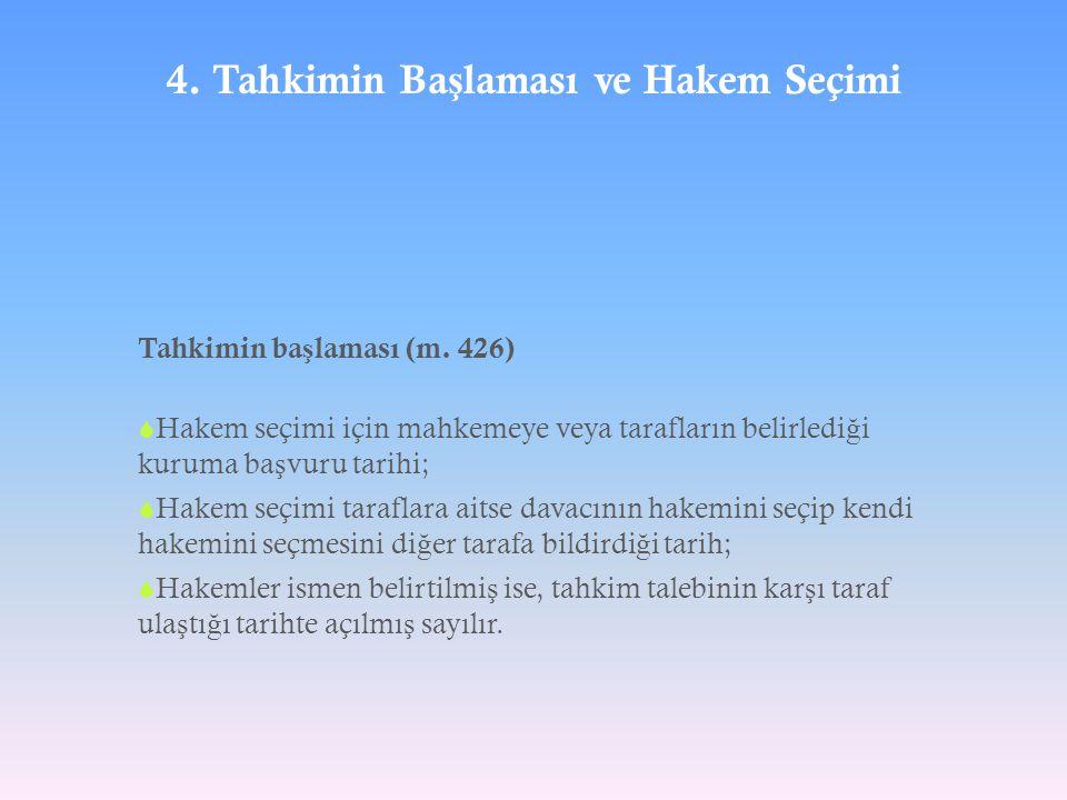 4. Tahkimin Ba ş laması ve Hakem Seçimi Tahkimin ba ş laması (m. 426)  Hakem seçimi için mahkemeye veya tarafların belirledi ğ i kuruma ba ş vuru tar