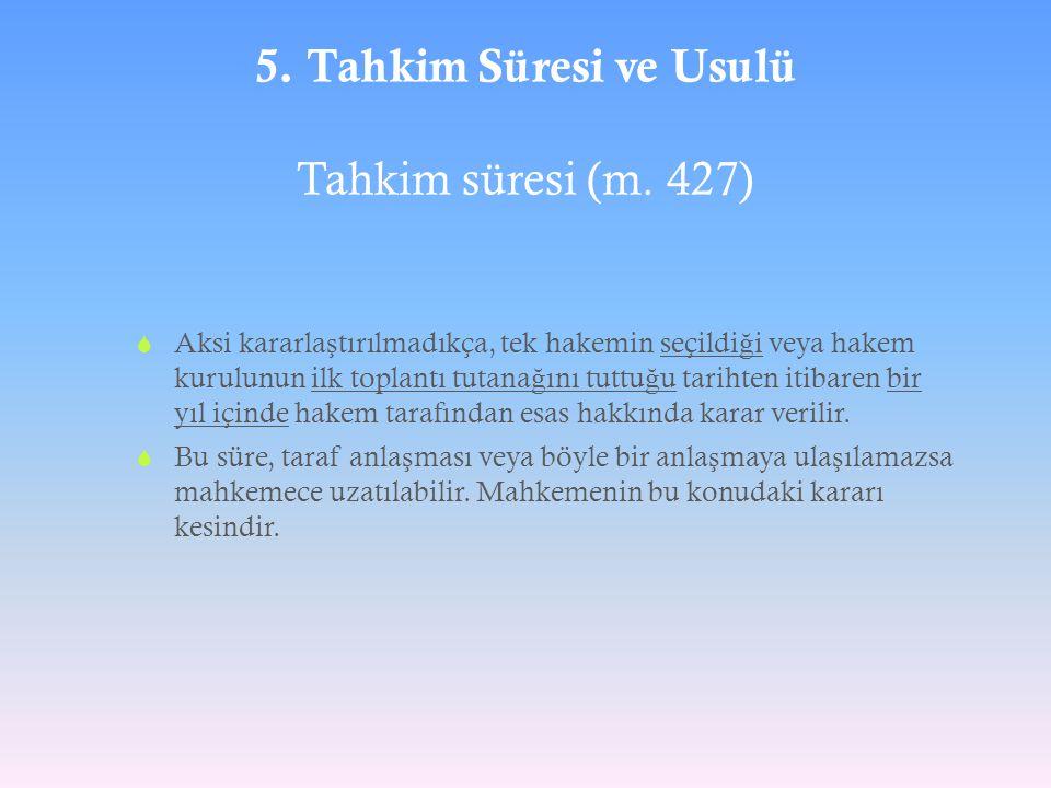 5. Tahkim Süresi ve Usulü Tahkim süresi (m. 427)  Aksi kararla ş tırılmadıkça, tek hakemin seçildi ğ i veya hakem kurulunun ilk toplantı tutana ğ ını