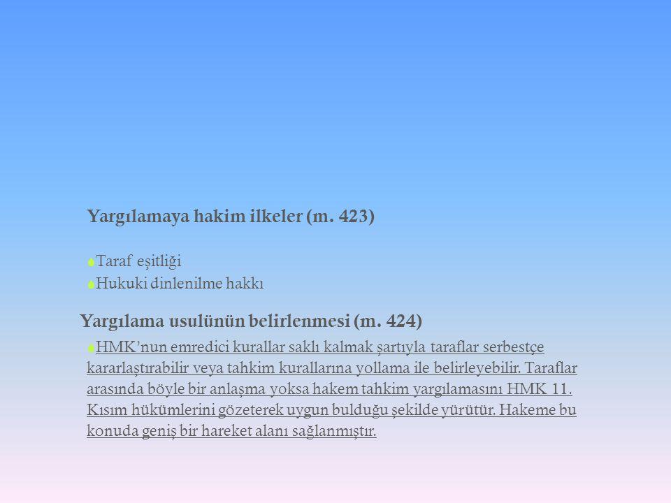 Yargılamaya hakim ilkeler (m. 423)  Taraf e ş itli ğ i  Hukuki dinlenilme hakkı Yargılama usulünün belirlenmesi (m. 424)  HMK'nun emredici kurallar