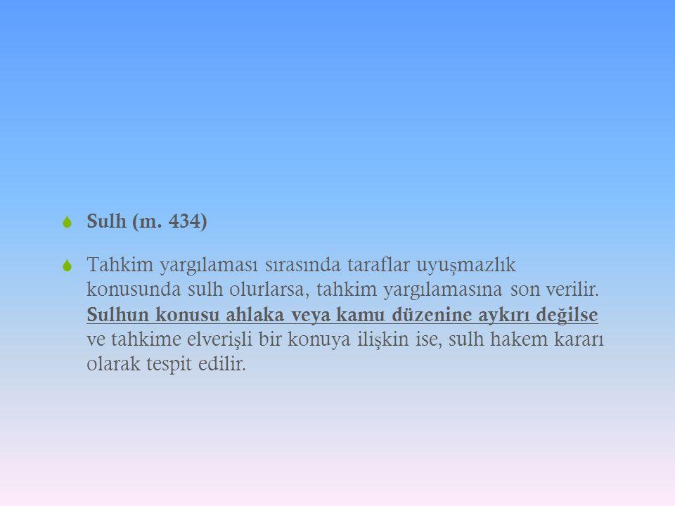  Sulh (m. 434)  Tahkim yargılaması sırasında taraflar uyu ş mazlık konusunda sulh olurlarsa, tahkim yargılamasına son verilir. Sulhun konusu ahlaka