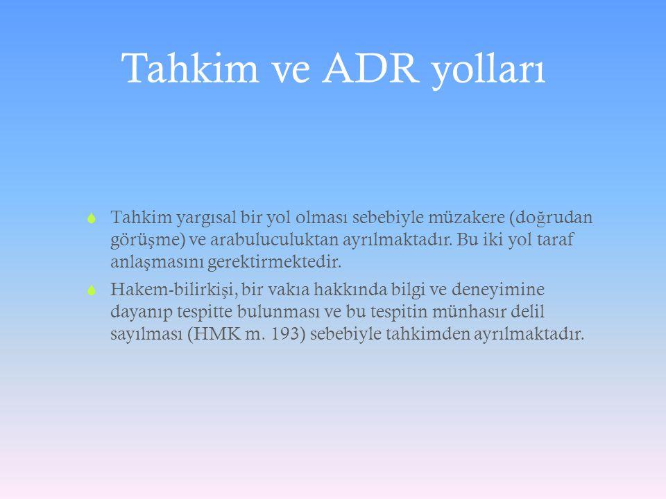 Tahkim ve ADR yolları  Tahkim yargısal bir yol olması sebebiyle müzakere (do ğ rudan görü ş me) ve arabuluculuktan ayrılmaktadır. Bu iki yol taraf an