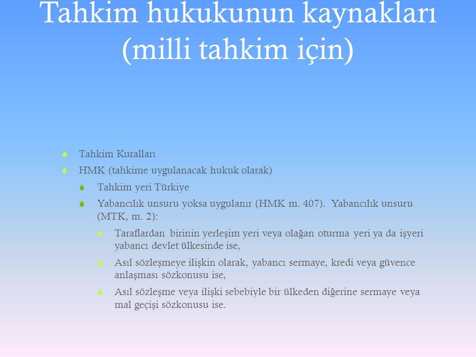 Tahkim hukukunun kaynakları (milli tahkim için)  Tahkim Kuralları  HMK (tahkime uygulanacak hukuk olarak)  Tahkim yeri Türkiye  Yabancılık unsuru