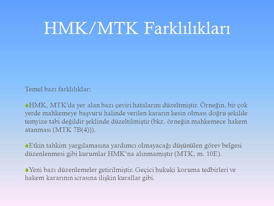 HMK/MTK Farklılıkları Temel bazı farklılıklar:  HMK, MTK'da yer alan bazı çeviri hatalarını düzeltmi ş tir. Örne ğ in, bir çok yerde mahkemeye ba ş v