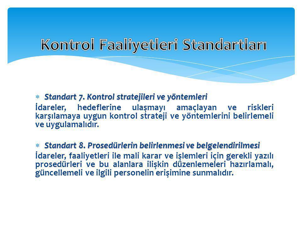  Standart 7. Kontrol stratejileri ve yöntemleri İdareler, hedeflerine ulaşmayı amaçlayan ve riskleri karşılamaya uygun kontrol strateji ve yöntemleri