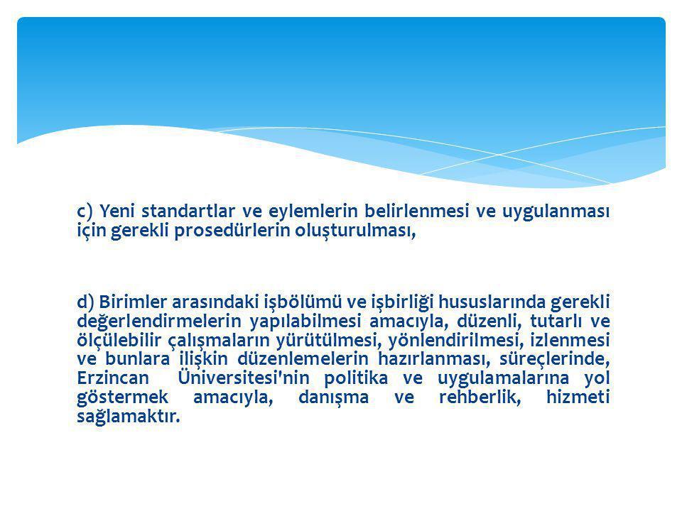 c) Yeni standartlar ve eylemlerin belirlenmesi ve uygulanması için gerekli prosedürlerin oluşturulması, d) Birimler arasındaki işbölümü ve işbirliği h