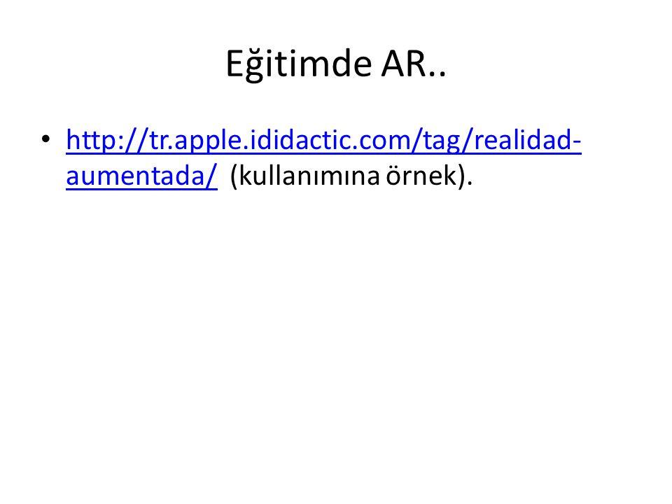 Eğitimde AR.. • http://tr.apple.ididactic.com/tag/realidad- aumentada/ (kullanımına örnek). http://tr.apple.ididactic.com/tag/realidad- aumentada/