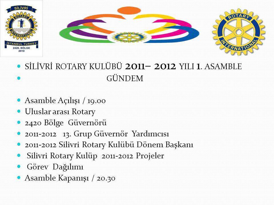  SİLİVRİ ROTARY KULÜBÜ 2011– 2012 YILI 1. ASAMBLE  GÜNDEM  Asamble Açılışı / 19.oo  Uluslar arası Rotary  2420 Bölge Güvernörü  2011-2012 13. Gr