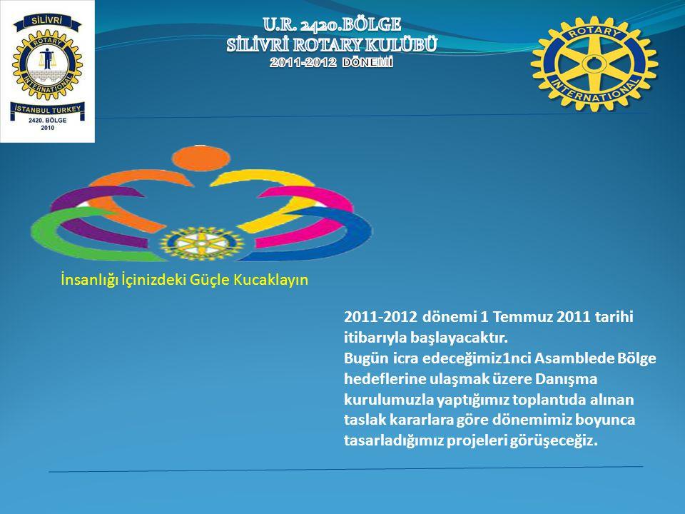 2011-2012 dönemi 1 Temmuz 2011 tarihi itibarıyla başlayacaktır. Bugün icra edeceğimiz1nci Asamblede Bölge hedeflerine ulaşmak üzere Danışma kurulumuzl